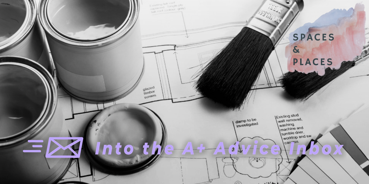 a black and white stylized images featuring architectural plans, paint cans and brushes. It reads Spaces & Places and Into the A+ Advice Box