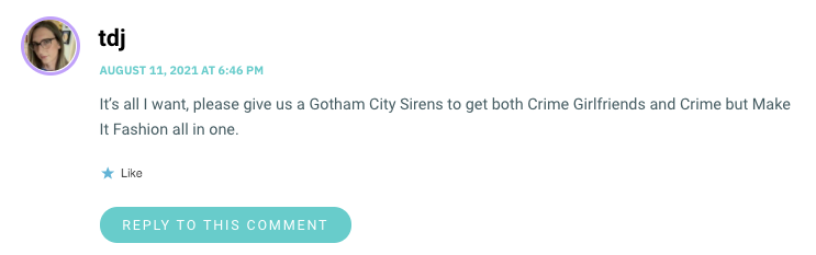 It's all I want, please give us a Gotham City Sirens to get both Crime Girlfriends and Crime but Make It Fashion all in one.