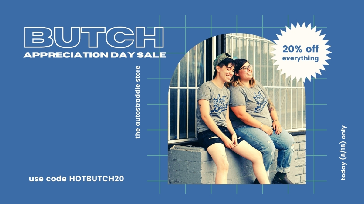 """Graphic says """"Butch Appreciation Sale"""" in white text against a blue background, there's a photo of two butches— one with short hair and one with shoulder length hair — sitting on a ledge in a Soft Butch shirt from the Autostraddle store."""