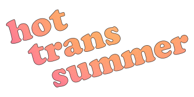 """The words """"hot trans summer"""" in pink and orange gradient."""