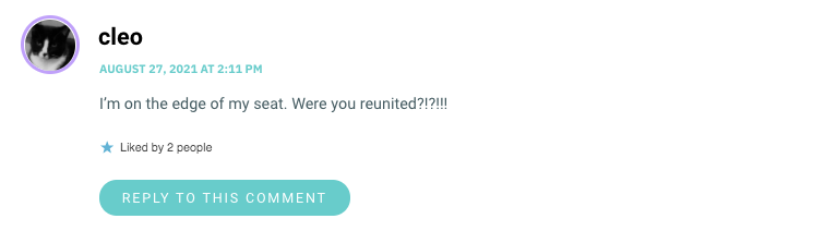 I'm on the edge of my seat. Were you reunited?!?!!!