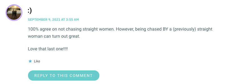 100% agree not to persecute straight women.  However, being followed by a (previously) straight woman can be great.  Love the last one !!!!