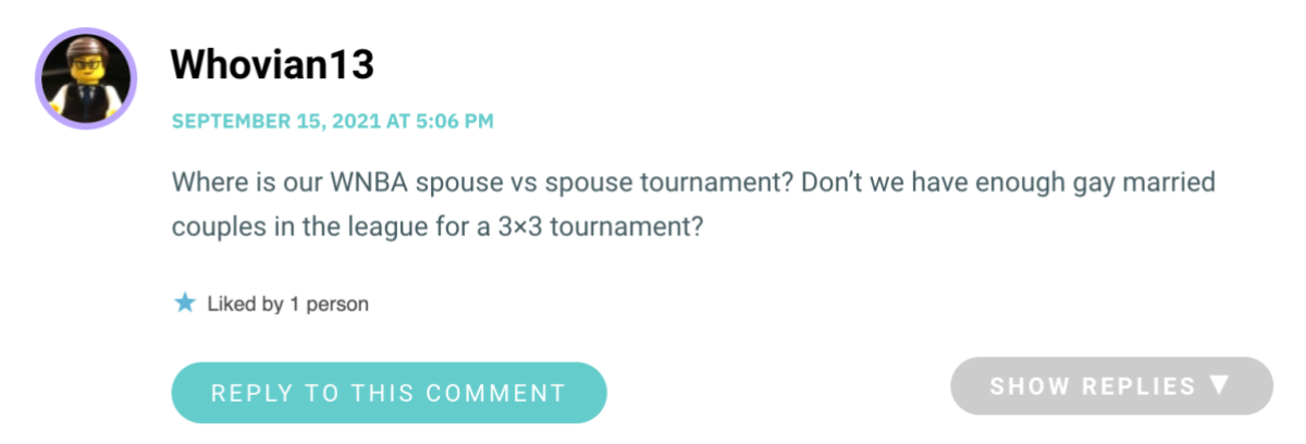 Where is our WNBA spouse vs spouse tournament? Don't we have enough gay married couples in the league for a 3×3 tournament?