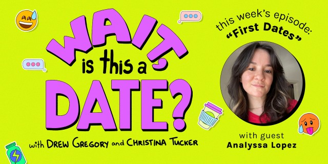 """The purple bubble letter logo of Wait Is This a Date against a lime green background. To the right, a photo of Analyssa Lopez is in a circle. Above the photo is the theme of this week's episode, """"First Dates"""""""