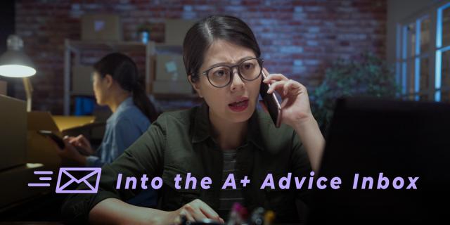 a person sitting at a desk, on the phone, with a coworker in the background, looks irritated, appears to be arguing. the image reads into the A+ advice inbox