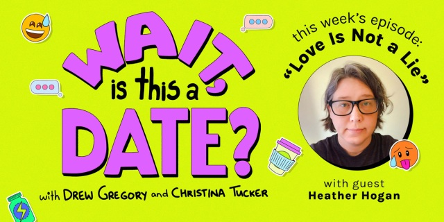 """The purple bubble letter logo of Wait Is This a Date against a lime green background. To the right, a photo of heather hogan is in a circle. Above the photo is the theme of this week's episode, """"Love Is Not a Lie"""""""