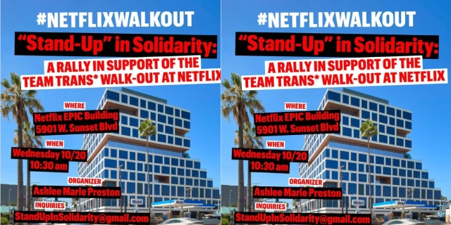 A protest sign for tomorrow's Netflix Walkout: Netflix EPIC Building 5901 W. Sunset Blvd, on Wednesday 10/20 at 10:30am pst, organized by Ashlee Marie Preston, press inquiries: StandUpInSolidarity@gmail.com